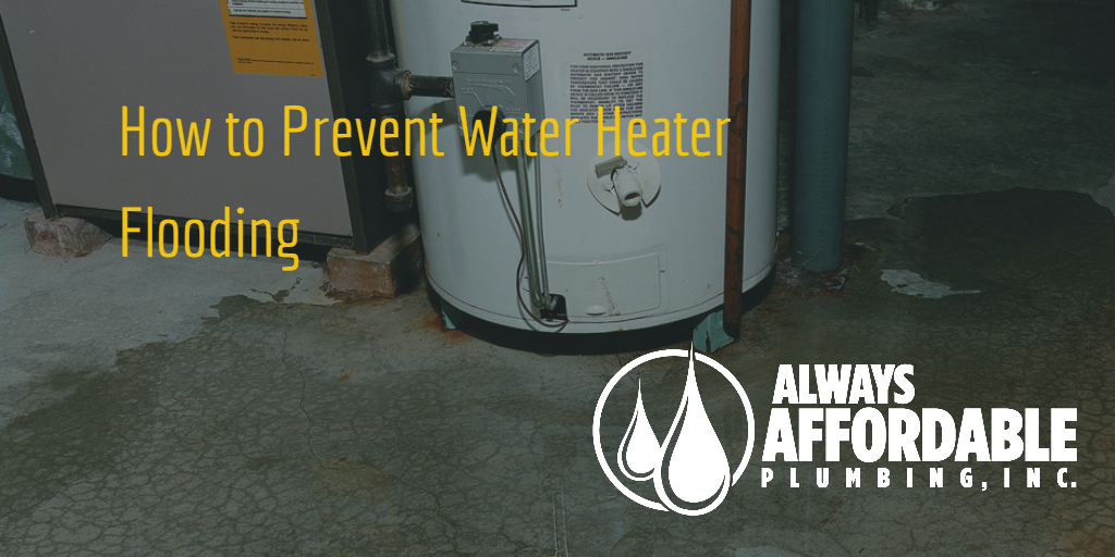 water heater flooding and repair-Always Affordable Plumbing Sacramento emergency plumber